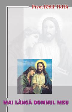 Pr. Iosif Trifa – Mai lânga Domnul meu