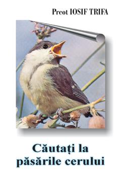 Pr. Iosif Trifa – Căutaţi la păsările cerului