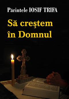 Pr. Iosif Trifa – Să creştem în Domnul!